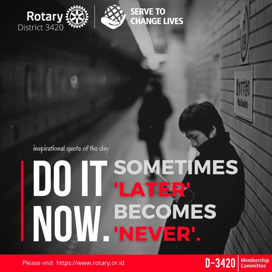 Do it Now ; Sometimes Later Becomes Never